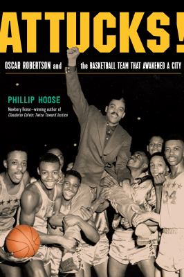 Attucks! : Oscar Robertson and the basketball team that awakened a city