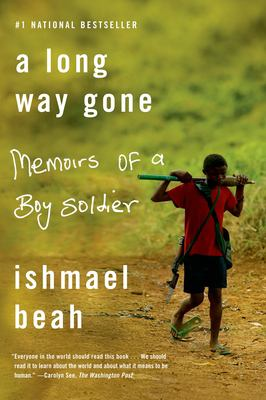 Long way gone:  memoirs of a boy soldier, A