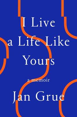 I live a life like yours : a memoir