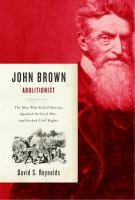 John Brown, abolitionist : the man who killed slavery, sparked the Civil War, and seeded civil rights