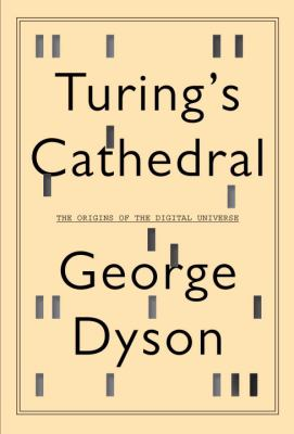 Turing's cathedral : by Dyson, George,