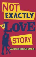 Book cover for Not Exactly a Love Story by Audrey Couloumbis