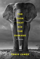 Book cover for The Tusk That Did the Damage by Tania James