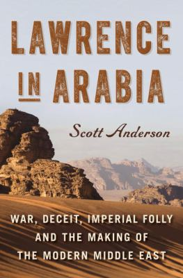 cover of Lawrence in Arabia: War, Deceit, Imperial Folly and the Making of the Modern Middle East
