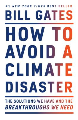 How to avoid a climate disaster : the solutions we have and the breakthroughs we need by Gates, Bill, 1955- author.