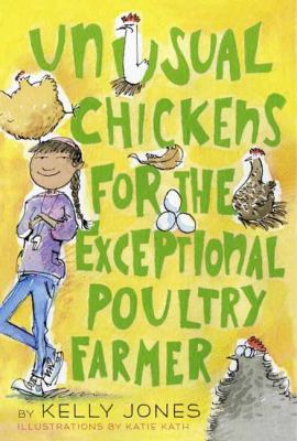 Unusual chickens for the exceptional poultry farmer / by Jones, Kelly