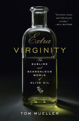 EXTRA VIRGINITY THE SUBLIME AND SCANDALOUS WORLD OF OLIVE OIL