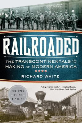 Railroaded: The Transcontinentals and the Making of Modern America book cover