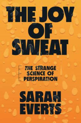 The joy of sweat : the strange science of perspiration
