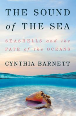 The sound of the sea : seashells and the fate of the oceans