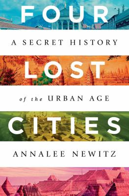 Four lost cities : by Newitz, Annalee,