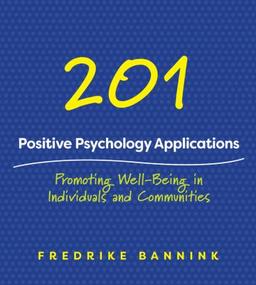 201 positive psychology applications : promoting well-being in individuals and communities