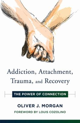 Addiction, Attachment, Trauma, and Recovery