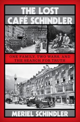 The lost Café Schindler : one family, two wars, and the search for truth