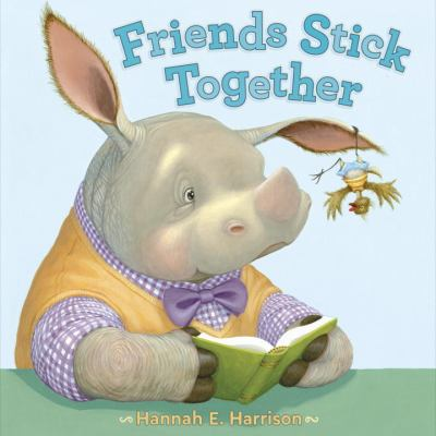 Friends Stick Together by Hannah E. Harrison