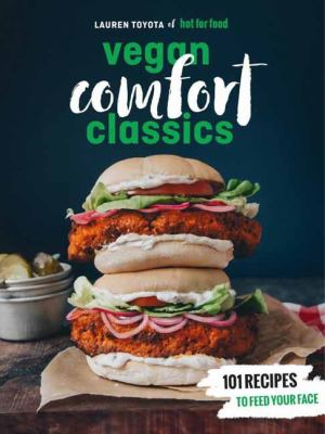 Vegan Comfort Classics: 101 Recipes to Feed Your Face