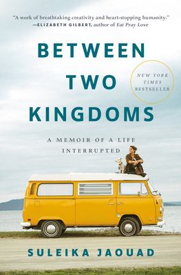 Between Two Kingdoms : A Memoir of a  Life Interrupted, Suleika Jaouad