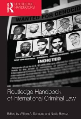 Routledge Handbook of International Criminal Law by William A. Schabas and Nadia Bernaz
