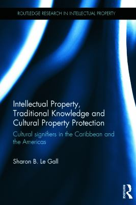 Intellectual property, traditional knowledge and cultural property protection : cultural signifiers in the Caribbean and the Americas / Sharon Le Gall
