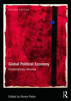 Global Political Economy, Contemporary theories. Edited by Ronen Palan.
