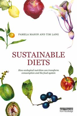 Sustainable diets: how ecological nutrition can transform consumption and the food system by Pamel Mason and Tim Lang.