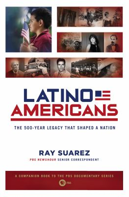 The Latino Americans: The 500-Year Legacy That Shaped a Nation