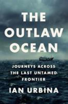 The Outlaw Ocean: Journeys Across the Last Untamed Frontier book cover