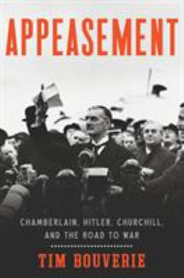 Appeasement : Chamberlain, Hitler, Churchill, and the road to war