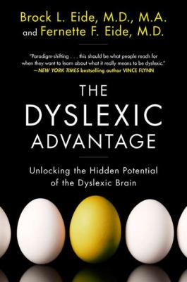 The Dyslexic Advantage. Unlocking the hidden potential of the dyslexic brain. Brock L. Eide M.D., M.A. and Fernette F. Eide M.D.