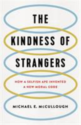 The kindness of strangers, how a selfish ape invented a new moral code