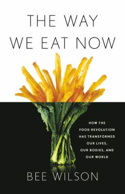 The Way We Eat Now, Bee Wilson (Author)