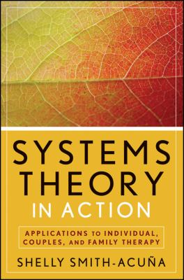 Book jacket for Systems Theory in Action: Applications to Individual, Couple, and Family Therapy