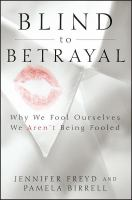 Blind to betrayal : why we fool ourselves, we aren't being fooled