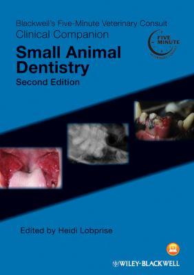 Blackwell's five-minute veterinary consult clinical companion : Small animal dentistry