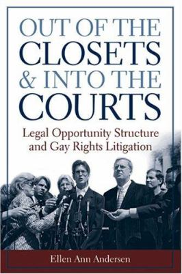 Out of the Closets and into the Courts: Legal Opportunity Structure and Gay Rights Litigation