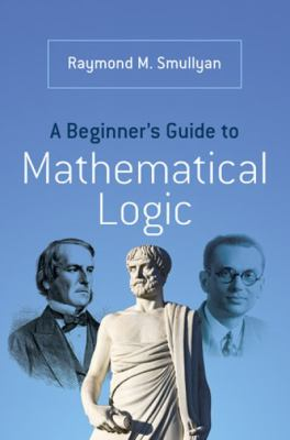 A beginner's guide to mathematical logic by Smullyan, Raymond M., author.