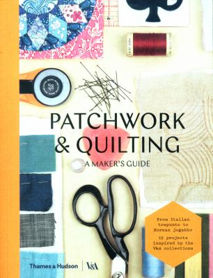 Patchwork & quilting : a maker's guide