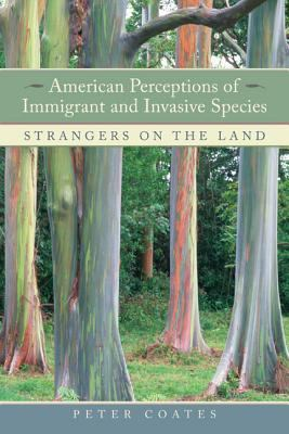 Cover of American Perceptions of Immigrant and Invasive Species: Strangers on the Land