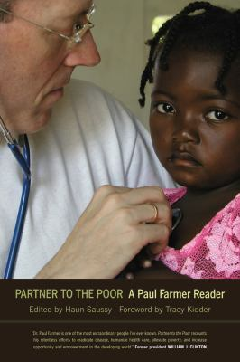 Partner to the Poor:  A Paul Farmer Reader Paul Farmer, Haun Saussy, and Tracy Kidder