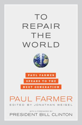 To Repair the World: Paul Frmer specak to the next generation  by Paul Farmer, Jonathan Weigel, Bill Clinton