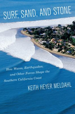 Surf, Sand, and Stone : how waves, earthquakes, and other forces shape the Southern California coast