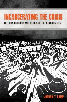 Book Cover : Incarcerating the Crisis : freedom struggles and the rise of the neoliberal state