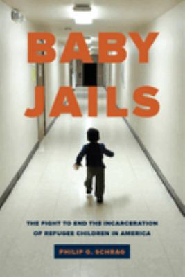 Baby Jails: The Fight to End the Incarceration of Refugee Children in America