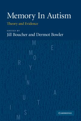 Memory in autism by Jill Boucher and Dermot M Bowler.