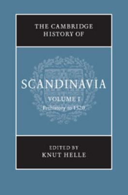The Cambridge History of Scandinavia: Vol. 1: Prehistory to 1520