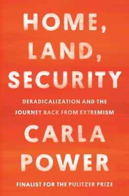 Home, land, security : deradicalization and the journey back from extremism