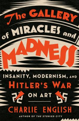 The gallery of miracles and madness : insanity, modernism, and Hitler