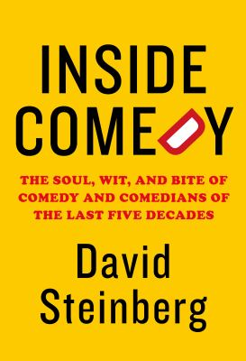 Inside comedy : the soul, wit, and bite of comedy and comedians of the last five decades