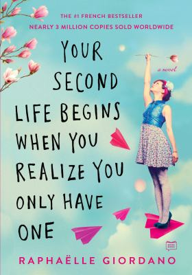 Your second life begins when you realize you only have one by Raphaëlle Giordano