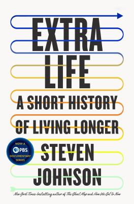 Extra life : a short history of living longer / by Johnson, Steven, 1968- author.